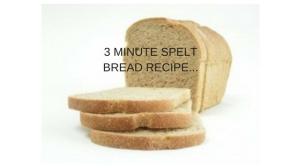 3 MINUTE SPELT BREAD RECIPE...